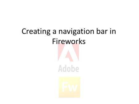 Creating a navigation bar in Fireworks. Setting up the canvas Open Fireworks and choose a canvas size big enough to fit the buttons on you are going to.