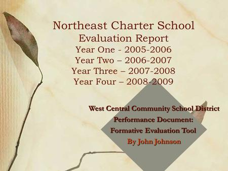 West Central Community School District Performance Document: Formative Evaluation Tool By John Johnson ortheast Iowa Charter School Northeast Charter School.