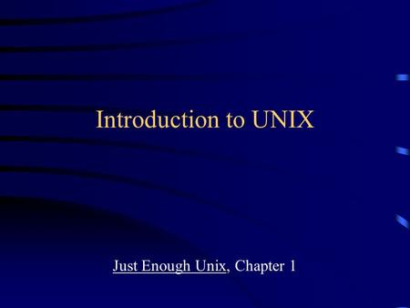 Introduction to UNIX Just Enough Unix, Chapter 1.