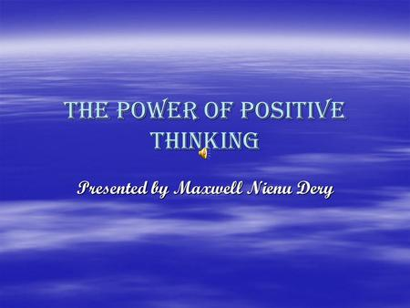 The power of positive thinking Presented by Maxwell Nienu Dery.
