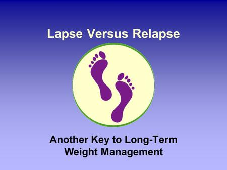 Lapse Versus Relapse Another Key to Long-Term Weight Management.
