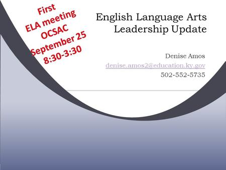 English Language Arts Leadership Update Denise Amos 502-552-5735.