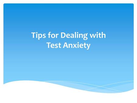 Tips for Dealing with Test Anxiety. Let's talk about these 4 ways to combat common test anxiety: 1)Preparation 2)Practice 3)Positivity 4)Performance The.