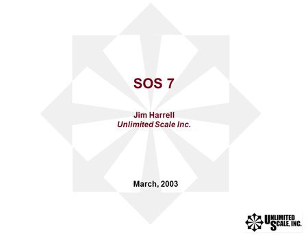 March, 2003 SOS 7 Jim Harrell Unlimited Scale Inc.