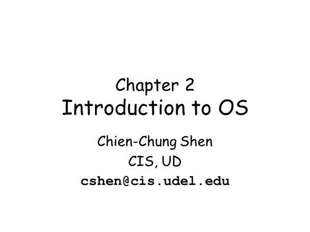 Chapter 2 Introduction to OS Chien-Chung Shen CIS, UD