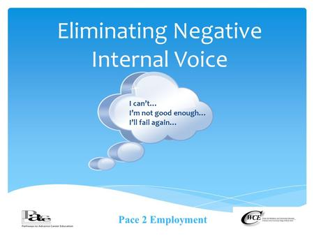 Eliminating Negative Internal Voice Pace 2 Employment I can't… I'm not good enough… I'll fail again…