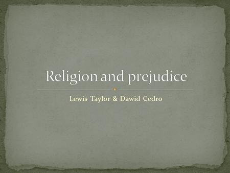 Lewis Taylor & Dawid Cedro. Prejudice – Pre-judging someone,usually unfavourably, before getting to know them Discrimination – Putting prejudice ideas.