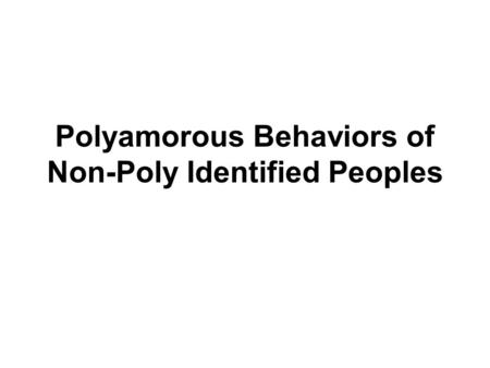 Polyamorous Behaviors of Non-Poly Identified Peoples.