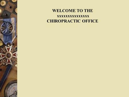 WELCOME TO THE xxxxxxxxxxxxxxx CHIROPRACTIC OFFICE.