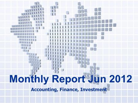 Monthly Report Jun 2012 Accounting, Finance, Investment.