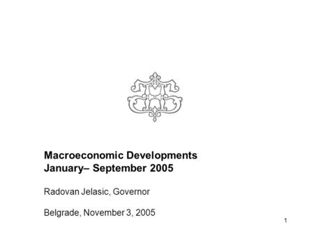 1 Macroeconomic Developments January– September 2005 Radovan Jelasic, Governor Belgrade, November 3, 2005.