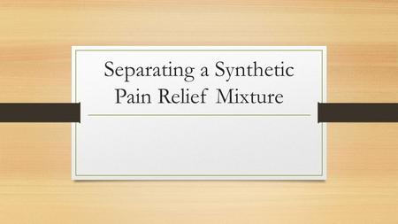 Separating a Synthetic Pain Relief Mixture. What is the mass percent of pain reliever in your mixture?