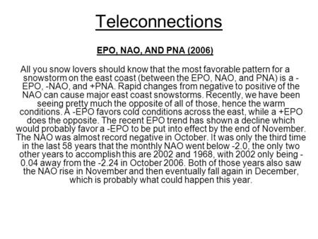 Teleconnections EPO, NAO, AND PNA (2006) All you snow lovers should know that the most favorable pattern for a snowstorm on the east coast (between the.