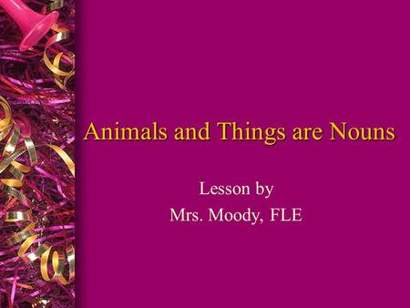 Animals and Things are Nouns Lesson by Mrs. Moody, FLE.