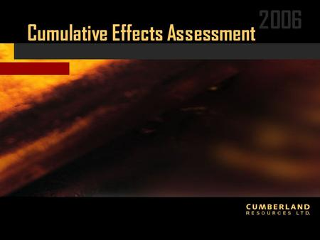2006 Cumulative Effects Assessment. 2006 CEA Definition  Potential for residual project-specific effects associated with Meadowbank project in combination.