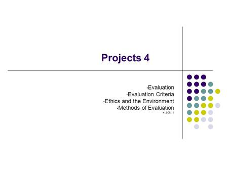 Evaluation Evaluation Criteria Ethics and the Environment Methods of Evaluation 13/05/11 Projects 4.