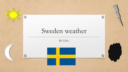 Sweden weather BY LISA. map Sweden's capital city is Stockholm. S w ed en stockholm.
