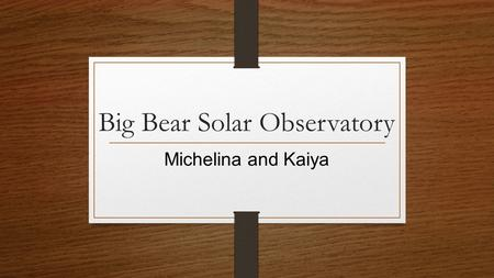 Big Bear Solar Observatory Michelina and Kaiya.