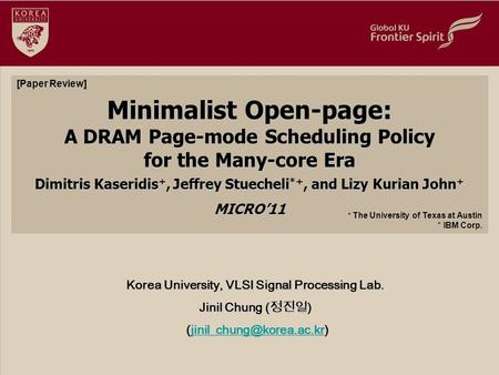 Minimalist Open-page: A DRAM Page-mode Scheduling Policy for the Many-core Era Dimitris Kaseridis +, Jeffrey Stuecheli *+, and.