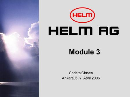 HELM AG Module 3 Christa Clasen Ankara, 6./7. April 2006.