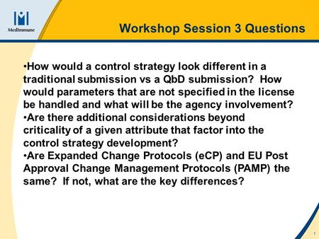 Workshop Session 3 Questions 1 How would a control strategy look different in a traditional submission vs a QbD submission? How would parameters that are.