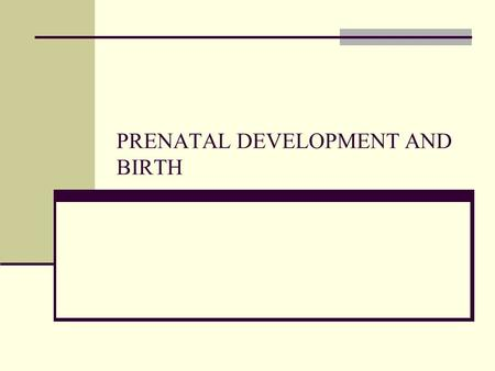 PRENATAL DEVELOPMENT AND BIRTH. Prenatal Development Time of fastest development in life span Environment extremely important Conception Ova travels from.