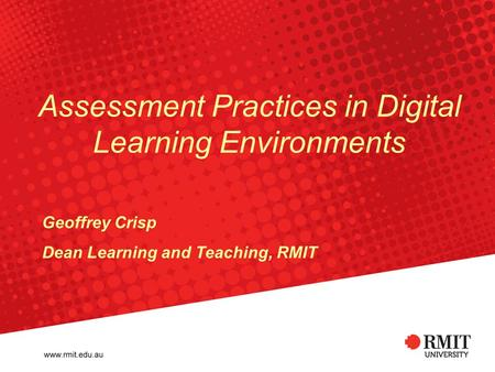 Assessment Practices in Digital Learning Environments Geoffrey Crisp Dean Learning and Teaching, RMIT.