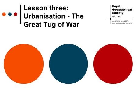 Lesson three: Urbanisation - The Great Tug of War.