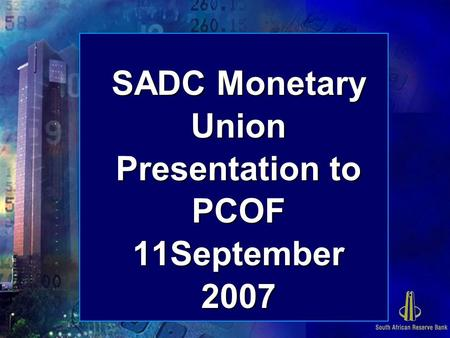 SADC Monetary Union Presentation to PCOF 11September 2007.