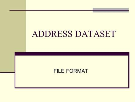ADDRESS DATASET FILE FORMAT. FORMAT Shapefile Address Point – pub\addrep\shpfiles\addpt.shp Maintenance Responsibility – pub\addrep\shpfiles\addptmrpoly.shp.