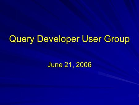 Query Developer User Group June 21, 2006. Using Queries to Produce Mailing Labels Queries Mail merge in Microsoft Word.