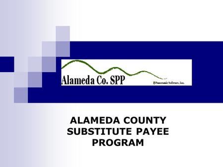ALAMEDA COUNTY SUBSTITUTE PAYEE PROGRAM. 2 Overview  Alameda County Sub-Payee web based computer system.  Navigating the Alameda County Sub-Payee Program.
