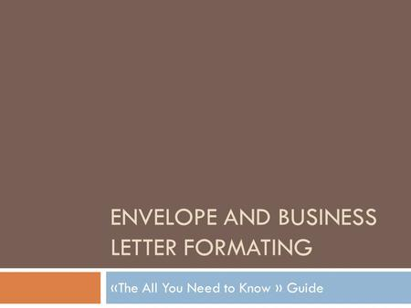 ENVELOPE AND BUSINESS LETTER FORMATING «The All You Need to Know » Guide.