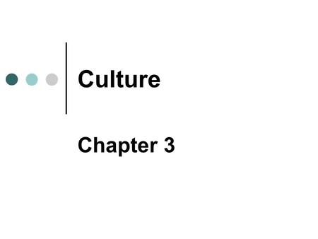Culture Chapter 3. Copyright © 2007 Pearson Education Canada. 3-2 What Is Culture? Material Culture e.g., jewellery, art, buildings, weapons, and machines.