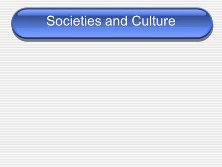 Societies and Culture. Society Collection of interacting individuals sharing the same way of life and living in the same territory Foundations of society-