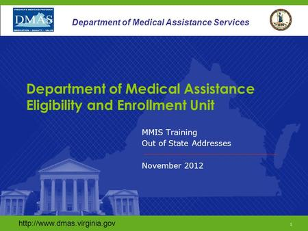 1 Department of Medical Assistance Services MMIS Training Out of State Addresses November 2012