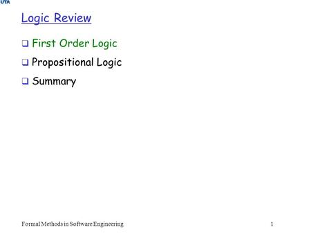 Formal Methods in Software Engineering1 Logic Review  First Order Logic  Propositional Logic  Summary.
