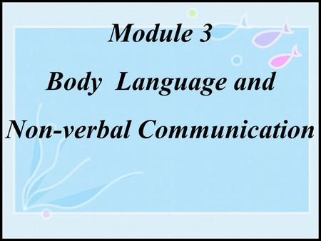 Module 3 Body Language and Non-verbal Communication.