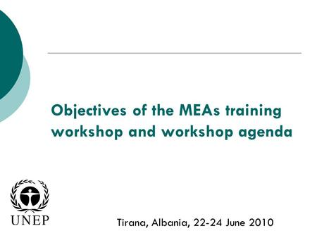 Objectives of the MEAs training workshop and workshop agenda Tirana, Albania, 22-24 June 2010.