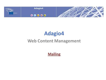 Adagio4 Web Content Management Mailing. Create a GROUP containing receivers' e-mails. You may create different groups according to the language, target.