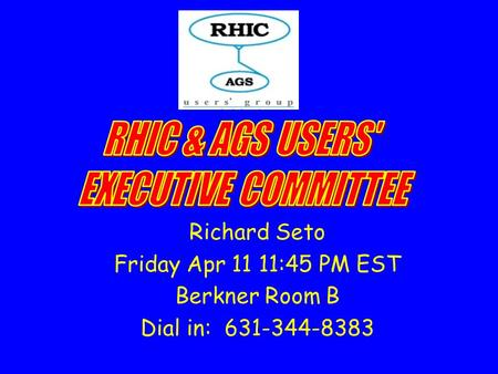 Richard Seto Friday Apr 11 11:45 PM EST Berkner Room B Dial in: 631-344-8383.