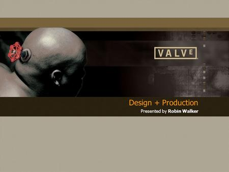 Design + Production Presented by Robin Walker. Design + Production  Half-Life 2 development process  Half-Life The cabal.