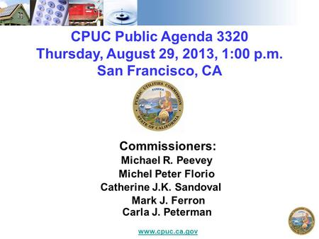 CPUC Public Agenda 3320 Thursday, August 29, 2013, 1:00 p.m. San Francisco, CA Commissioners: Michael R. Peevey Michel Peter Florio Catherine J.K. Sandoval.