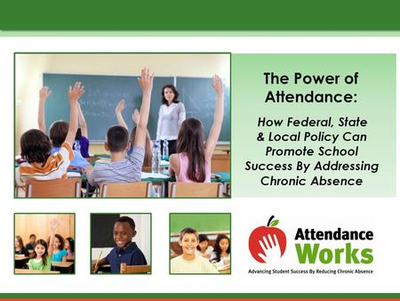 The Power of Attendance: How Federal, State & Local Policy Can Promote School Success By Addressing Chronic Absence.