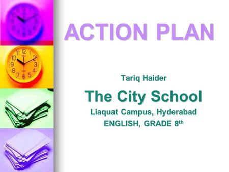 Tariq Haider The City School Liaquat Campus, Hyderabad ENGLISH, GRADE 8 th ACTION PLAN.