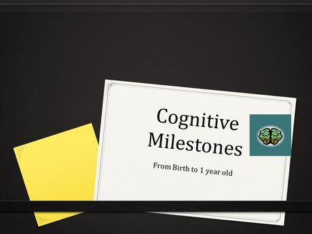 Cognitive Milestones From Birth to 1 year old.