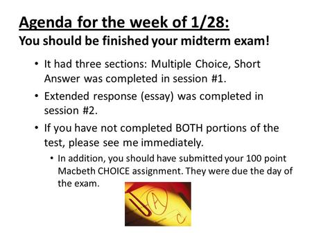 Agenda for the week of 1/28: You should be finished your midterm exam! It had three sections: Multiple Choice, Short Answer was completed in session #1.