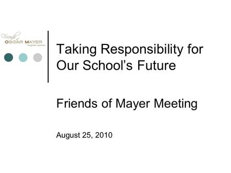 Taking Responsibility for Our School's Future Friends of Mayer Meeting August 25, 2010.