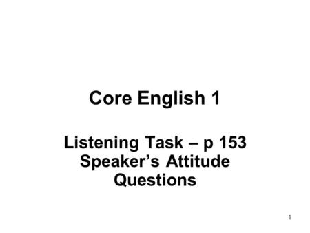 1 Core English 1 Listening Task – p 153 Speaker's Attitude Questions.