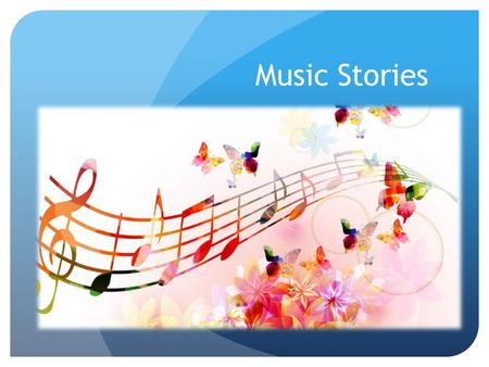 Music Stories. Benefits of Listening to Music Underscores, enhances and intensifies the emotional response to the story Can enhance memory Can lead to.